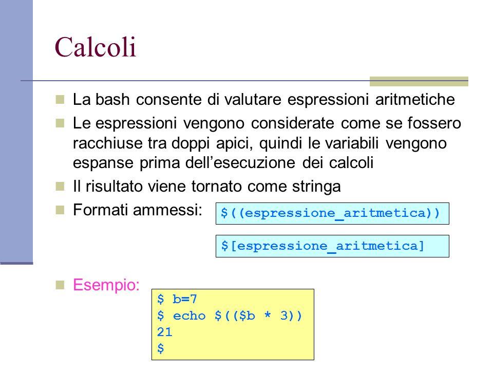 Calcoli La bash consente di valutare espressioni aritmetiche