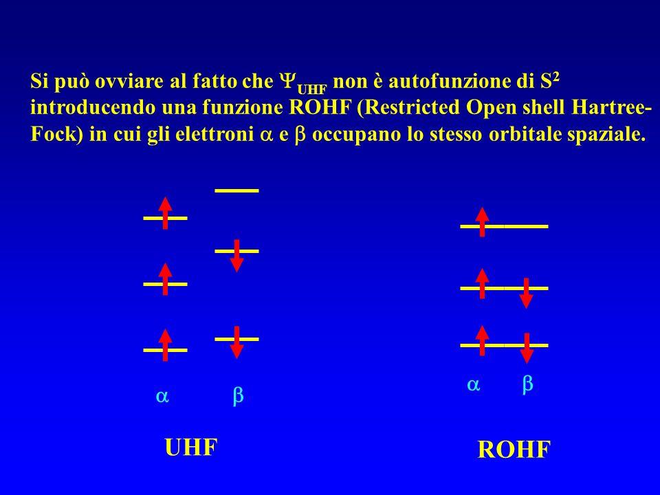 Si può ovviare al fatto che UHF non è autofunzione di S2 introducendo una funzione ROHF (Restricted Open shell Hartree-Fock) in cui gli elettroni  e  occupano lo stesso orbitale spaziale.