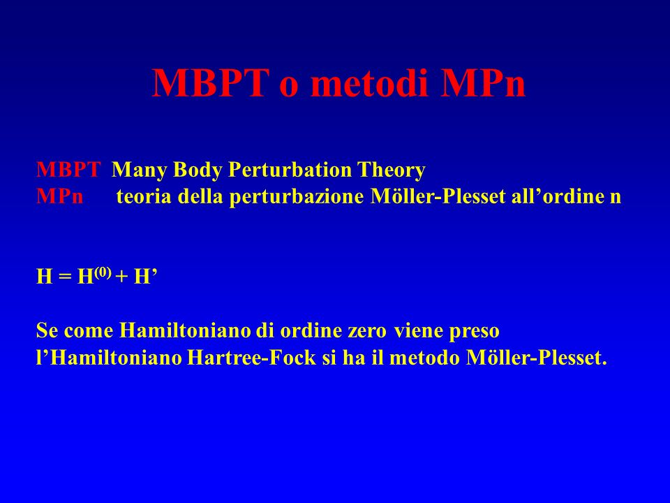 MBPT o metodi MPn MBPT Many Body Perturbation Theory