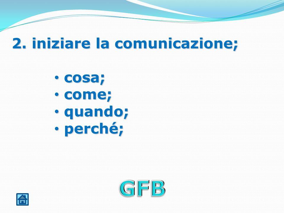 2. iniziare la comunicazione;
