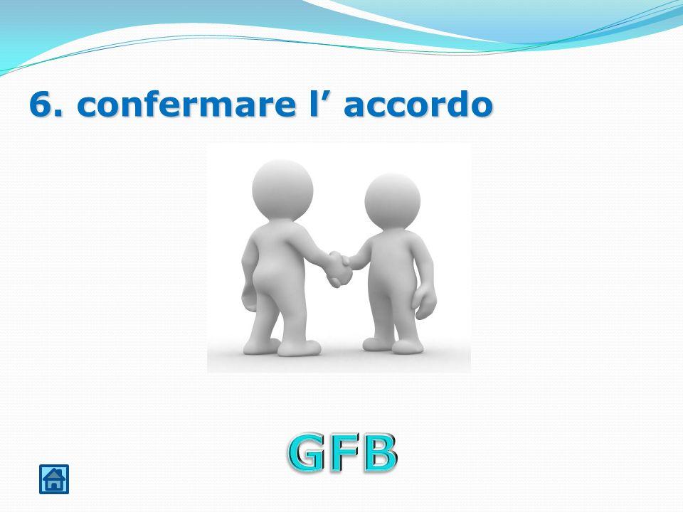 6. confermare l' accordo GFB