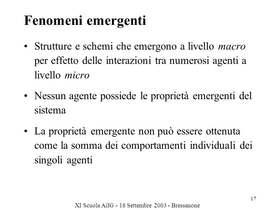 Fenomeni emergenti Strutture e schemi che emergono a livello macro per effetto delle interazioni tra numerosi agenti a livello micro.