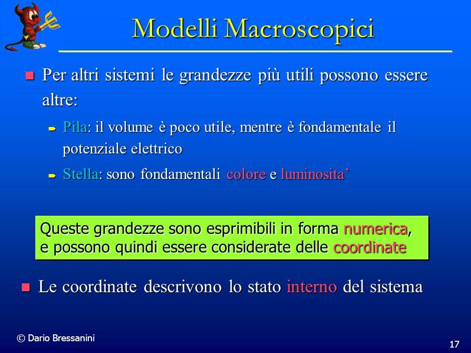 Modelli Macroscopici Per altri sistemi le grandezze più utili possono essere altre: