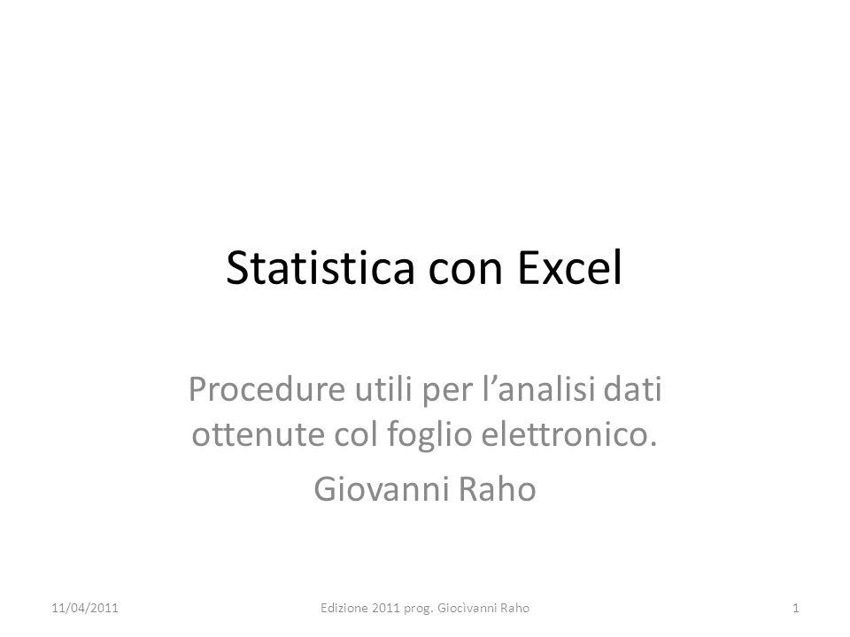 Statistica con ExcelProcedure utili per l'analisi dati ottenute col foglio elettronico. Giovanni Raho.