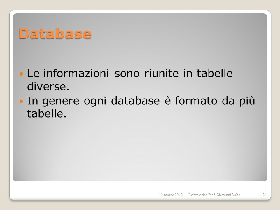 Database Le informazioni sono riunite in tabelle diverse.