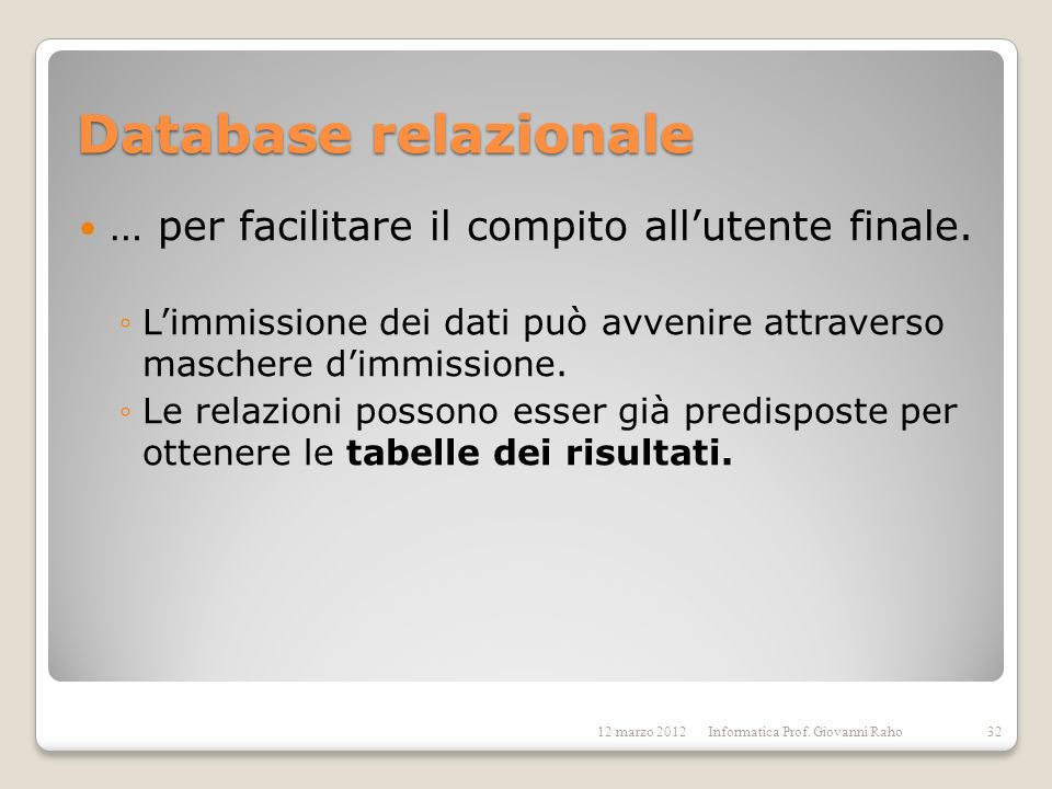 Database relazionale … per facilitare il compito all'utente finale.