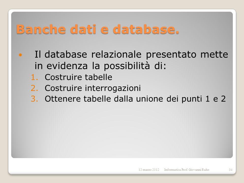 Banche dati e database. Il database relazionale presentato mette in evidenza la possibilità di: Costruire tabelle.