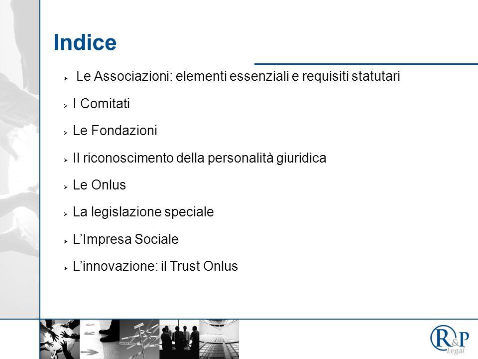 2 Indice Le Associazioni: elementi essenziali e requisiti statutari