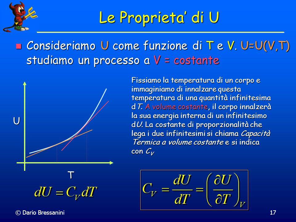 Le Proprieta' di U Consideriamo U come funzione di T e V. U=U(V,T) studiamo un processo a V = costante.