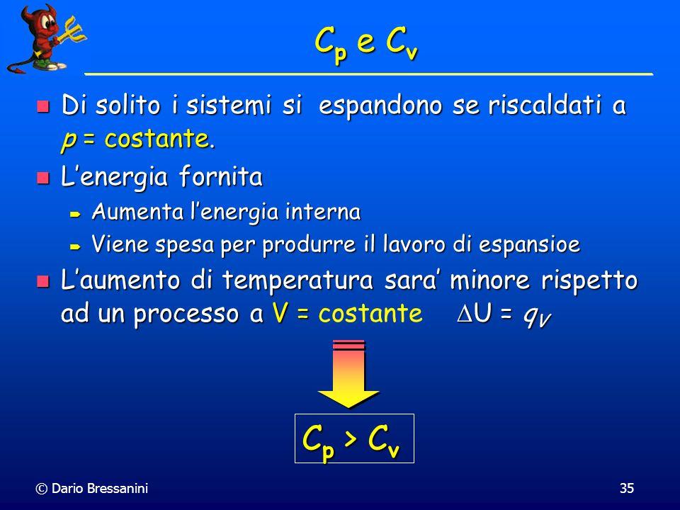 Cp e Cv Di solito i sistemi si espandono se riscaldati a p = costante. L'energia fornita. Aumenta l'energia interna.