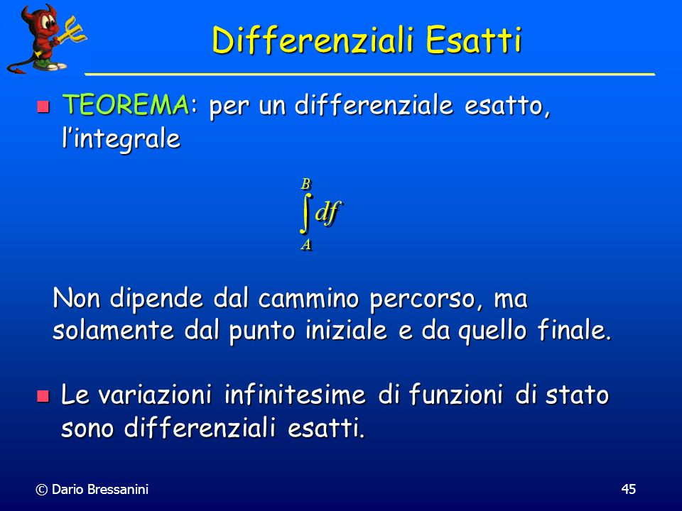 Differenziali Esatti TEOREMA: per un differenziale esatto, l'integrale