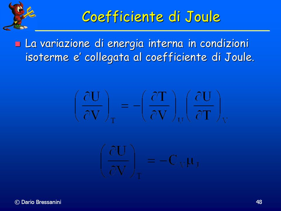 Coefficiente di JouleLa variazione di energia interna in condizioni isoterme e' collegata al coefficiente di Joule.