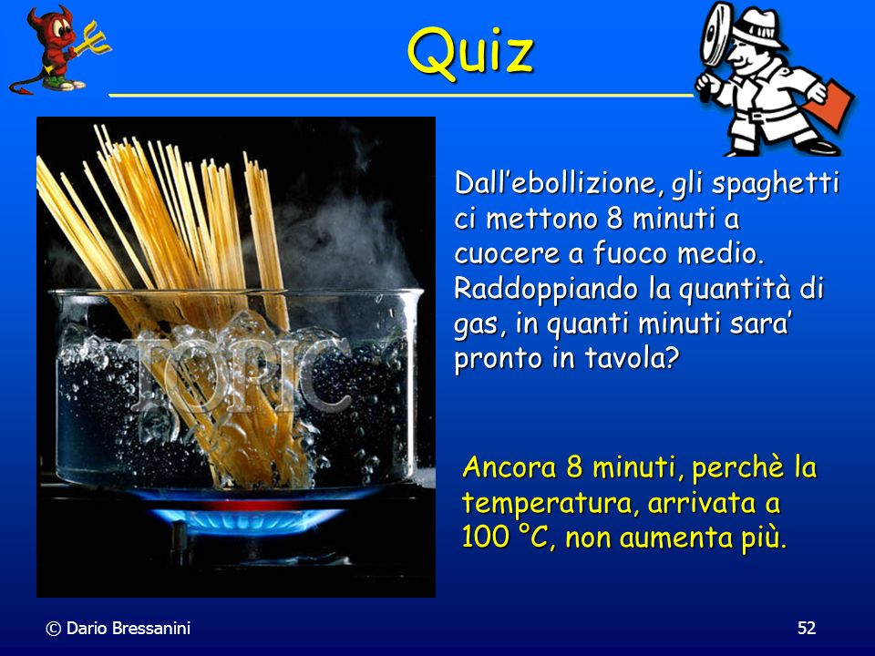 QuizDall'ebollizione, gli spaghetti ci mettono 8 minuti a cuocere a fuoco medio.