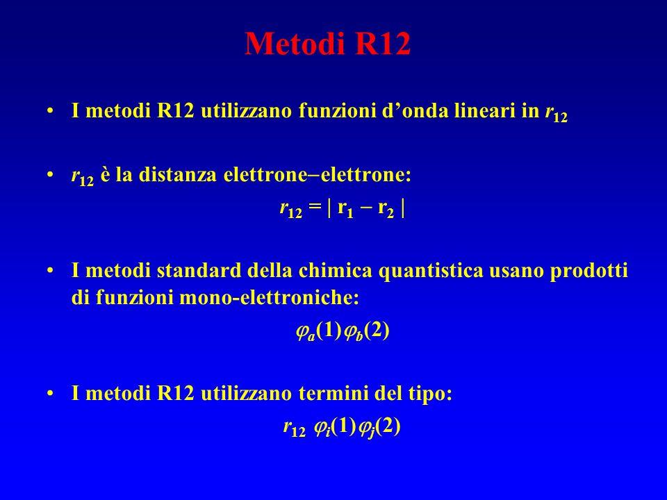 Metodi R12 I metodi R12 utilizzano funzioni d'onda lineari in r12