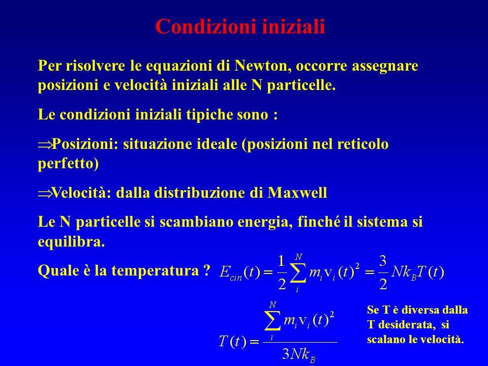 Condizioni iniziali Per risolvere le equazioni di Newton, occorre assegnare posizioni e velocità iniziali alle N particelle.