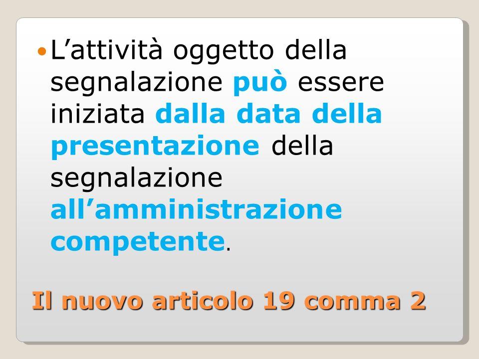L'attività oggetto della segnalazione può essere iniziata dalla data della presentazione della segnalazione all'amministrazione competente.