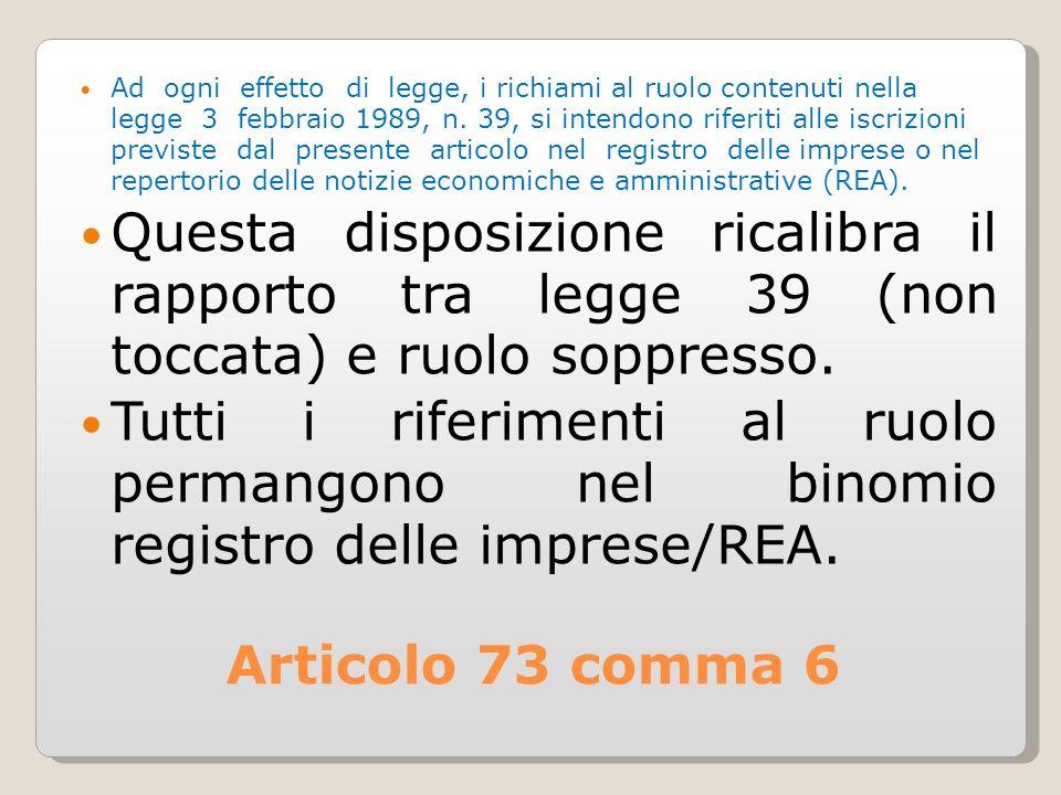 Ad ogni effetto di legge, i richiami al ruolo contenuti nella legge 3 febbraio 1989, n. 39, si intendono riferiti alle iscrizioni previste dal presente articolo nel registro delle imprese o nel repertorio delle notizie economiche e amministrative (REA).