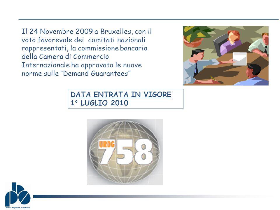 Il 24 Novembre 2009 a Bruxelles, con il voto favorevole dei comitati nazionali rappresentati, la commissione bancaria della Camera di Commercio Internazionale ha approvato le nuove norme sulle Demand Guarantees