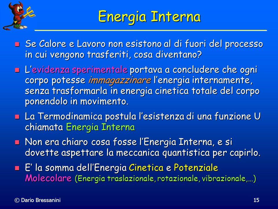 Energia Interna Se Calore e Lavoro non esistono al di fuori del processo in cui vengono trasferiti, cosa diventano