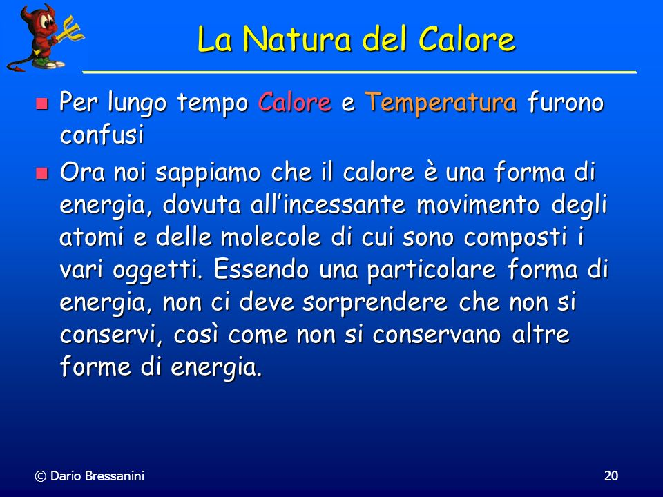 La Natura del Calore Per lungo tempo Calore e Temperatura furono confusi.