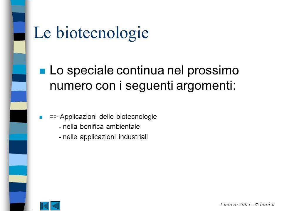Le biotecnologie Lo speciale continua nel prossimo numero con i seguenti argomenti: => Applicazioni delle biotecnologie.
