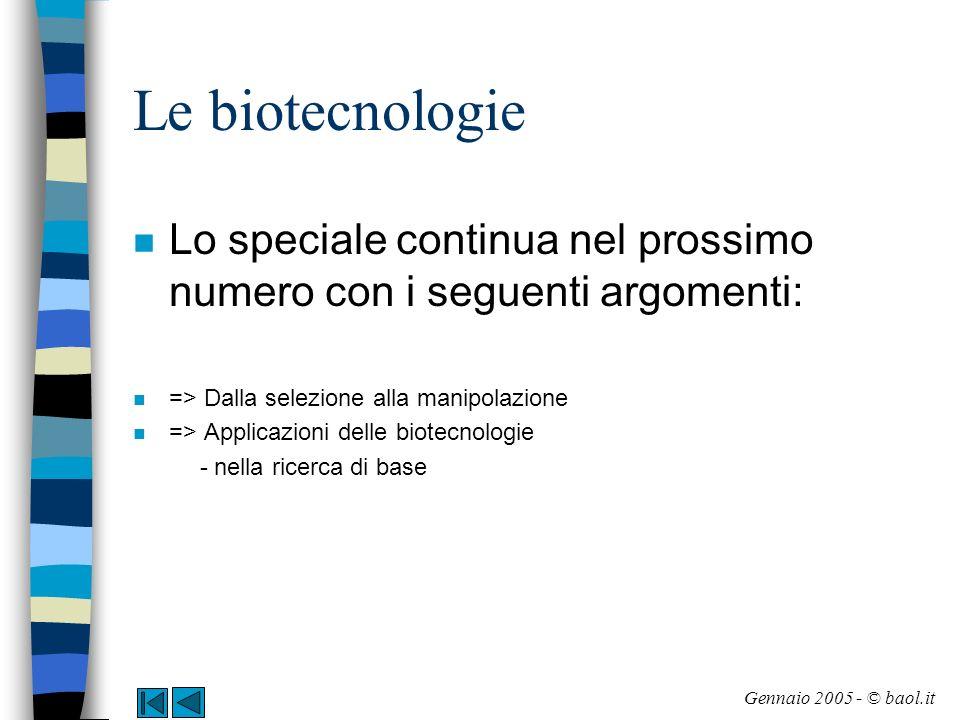 Le biotecnologie Lo speciale continua nel prossimo numero con i seguenti argomenti: => Dalla selezione alla manipolazione.