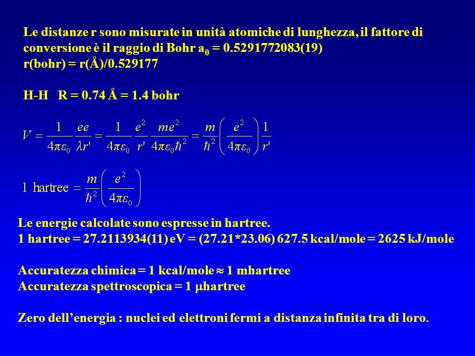 Le distanze r sono misurate in unità atomiche di lunghezza, il fattore di conversione è il raggio di Bohr a0 = 0.5291772083(19)