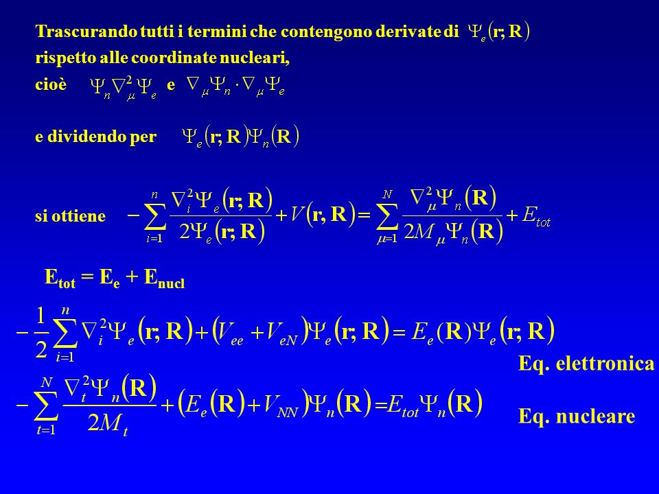 Etot = Ee + Enucl Eq. elettronica Eq. nucleare