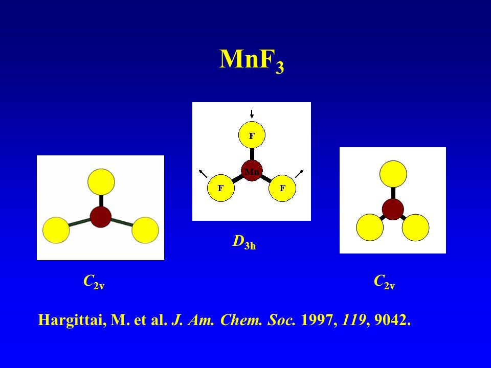 MnF3 D3h C2v C2v Hargittai, M. et al. J. Am. Chem. Soc. 1997, 119, 9042.