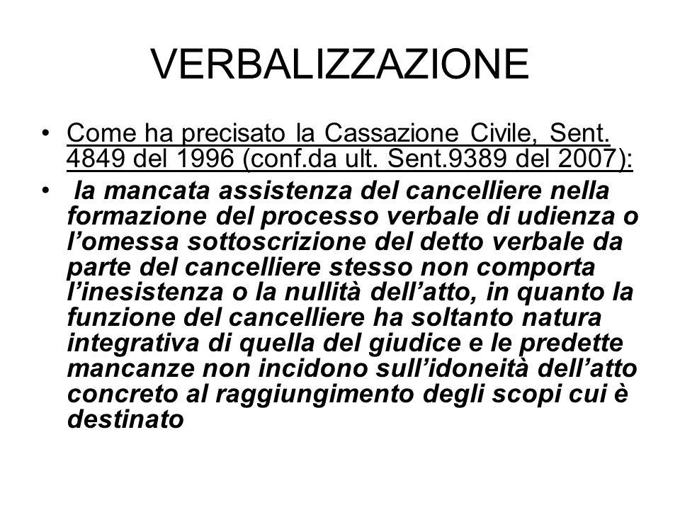 VERBALIZZAZIONE Come ha precisato la Cassazione Civile, Sent. 4849 del 1996 (conf.da ult. Sent.9389 del 2007):