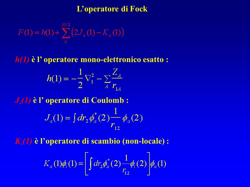 L'operatore di Fock h(1) è l' operatore mono-elettronico esatto : Ja(1) è l' operatore di Coulomb :
