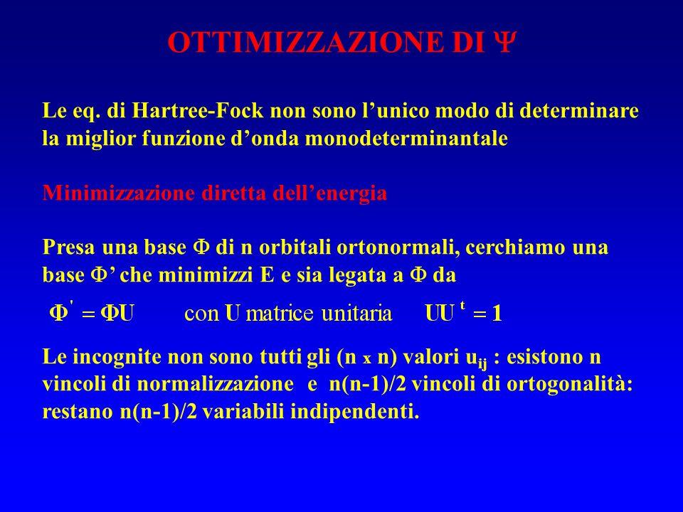 OTTIMIZZAZIONE DI  Le eq. di Hartree-Fock non sono l'unico modo di determinare la miglior funzione d'onda monodeterminantale.
