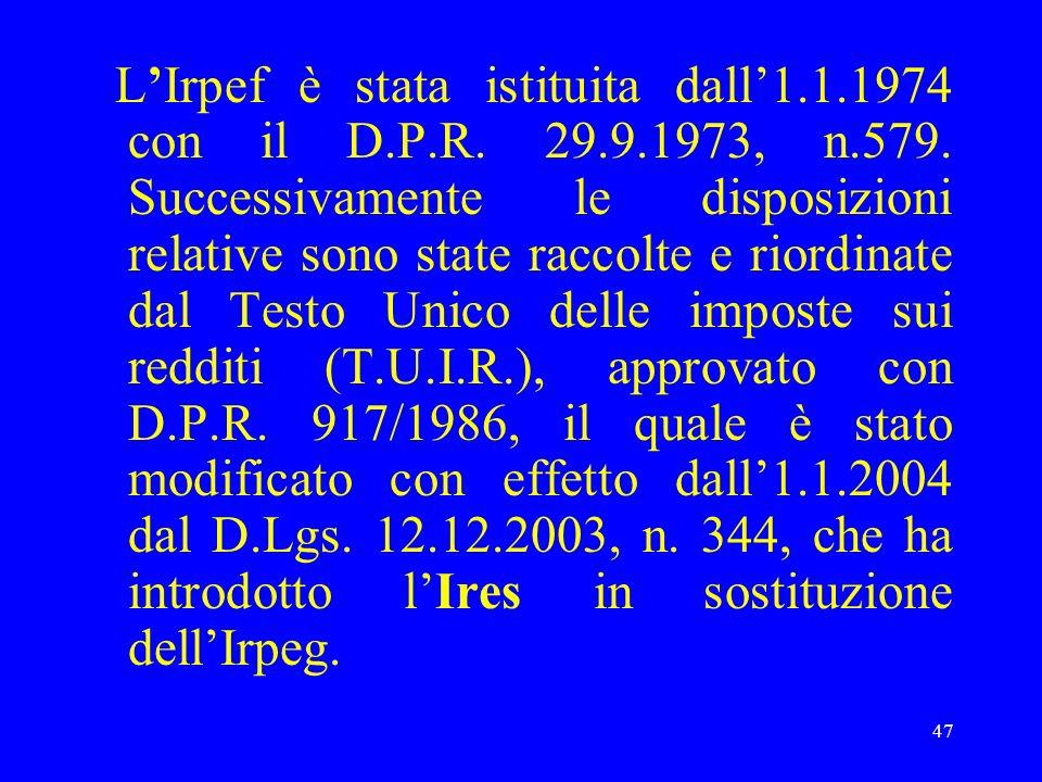 L'Irpef è stata istituita dall'1. 1. 1974 con il D. P. R. 29. 9