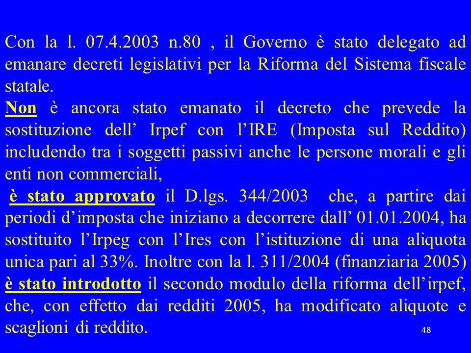 Con la l. 07.4.2003 n.80 , il Governo è stato delegato ad emanare decreti legislativi per la Riforma del Sistema fiscale statale.