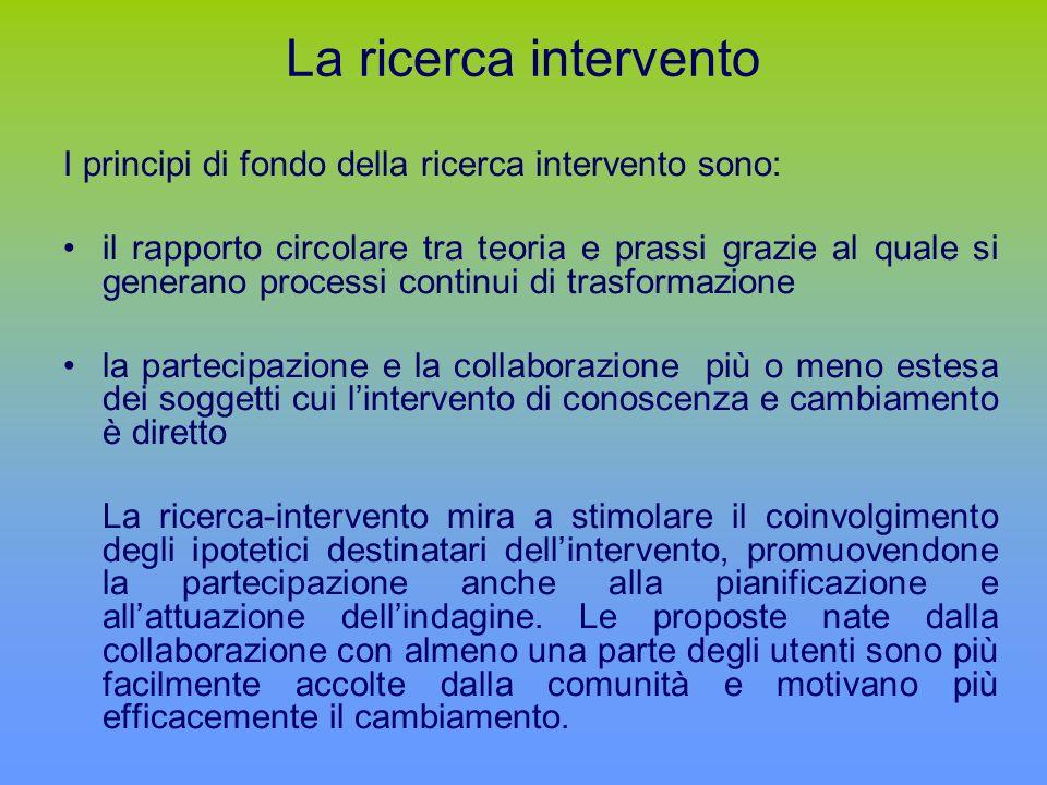 La ricerca intervento I principi di fondo della ricerca intervento sono: