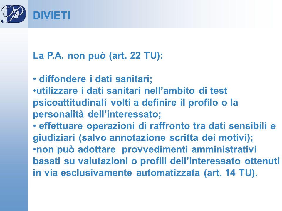 DIVIETI La P.A. non può (art. 22 TU): diffondere i dati sanitari;