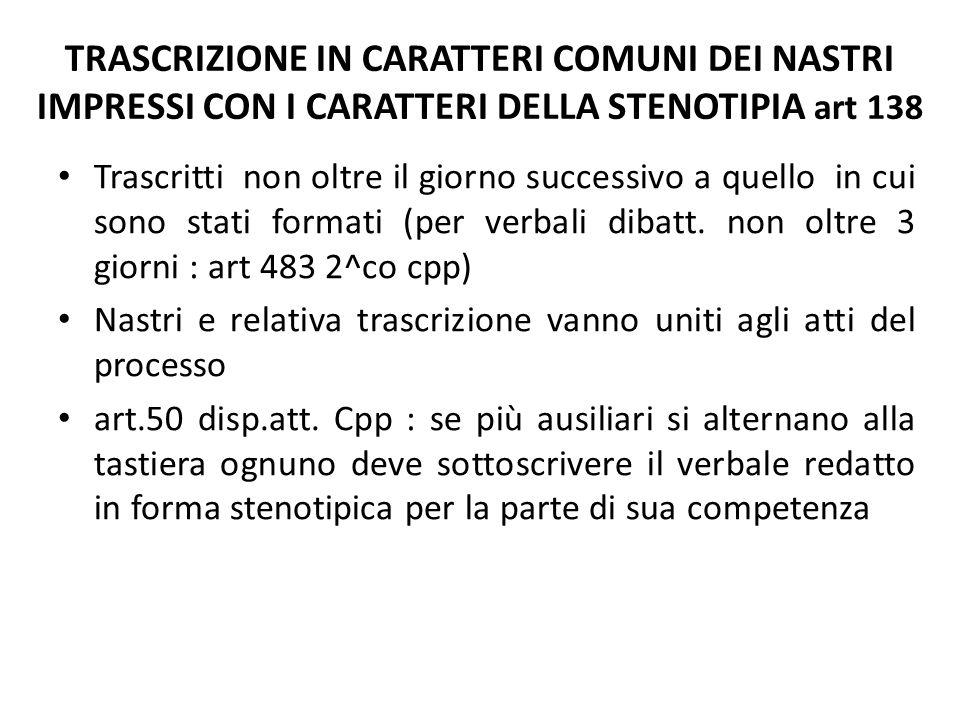 TRASCRIZIONE IN CARATTERI COMUNI DEI NASTRI IMPRESSI CON I CARATTERI DELLA STENOTIPIA art 138