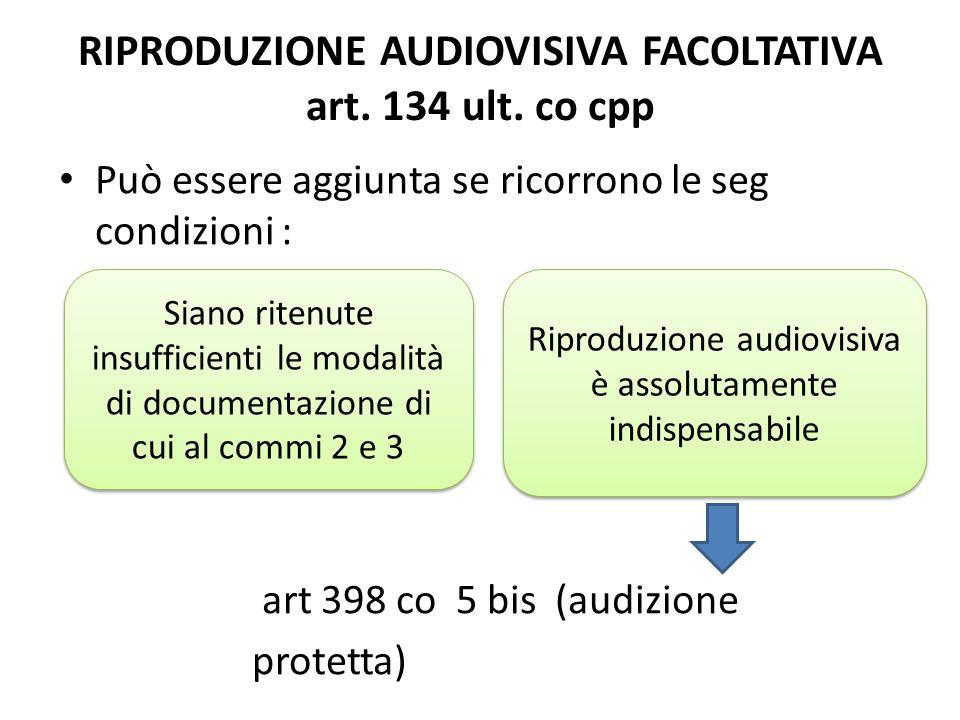 RIPRODUZIONE AUDIOVISIVA FACOLTATIVA art. 134 ult. co cpp