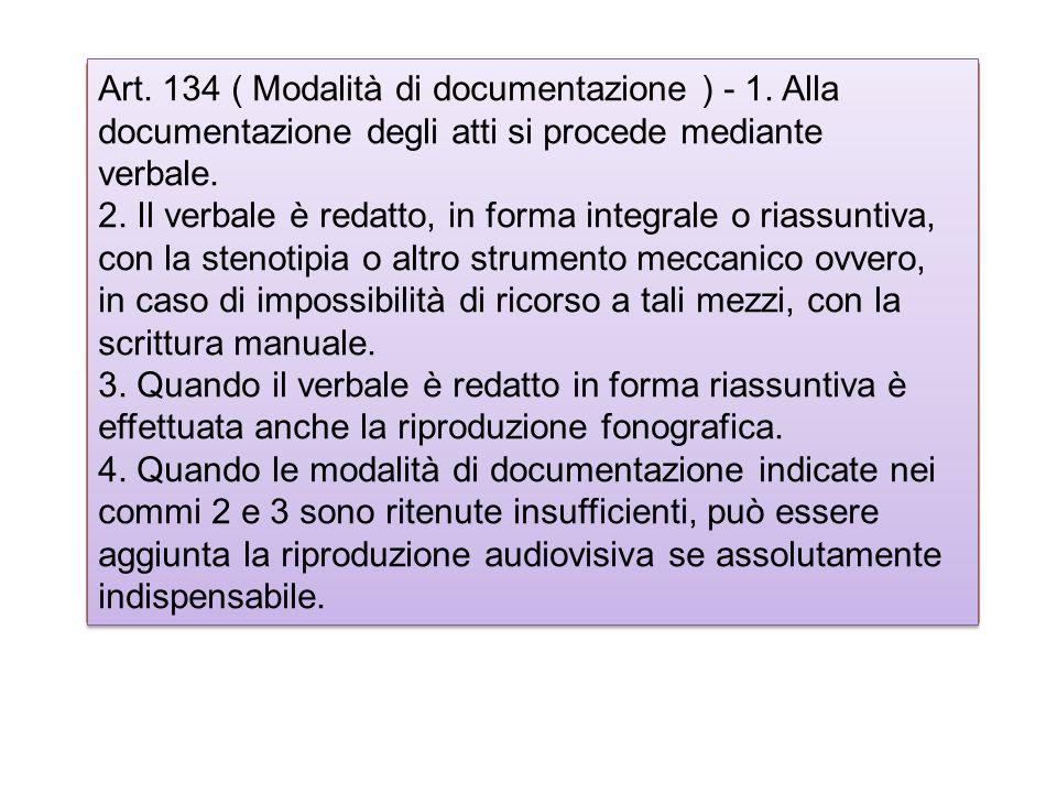 Art. 134 ( Modalità di documentazione ) - 1