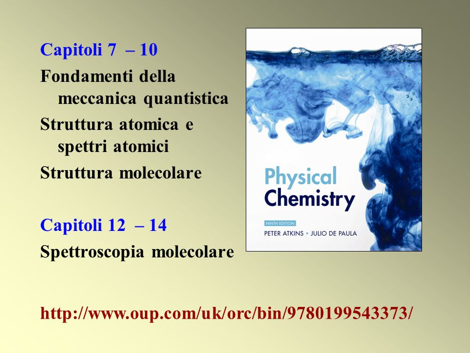 Capitoli 7 – 10 Fondamenti della meccanica quantistica. Struttura atomica e spettri atomici. Struttura molecolare.
