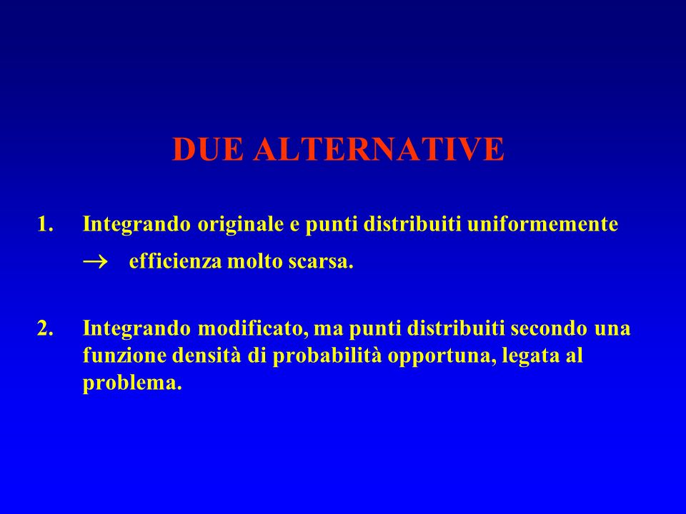 DUE ALTERNATIVE  efficienza molto scarsa.