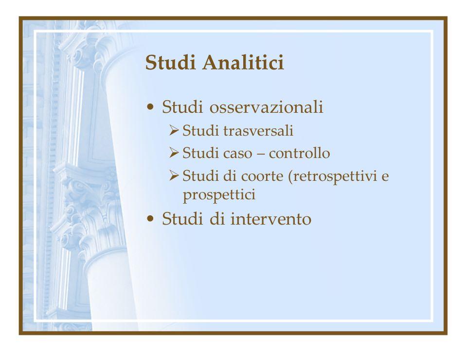 Studi Analitici Studi osservazionali Studi di intervento
