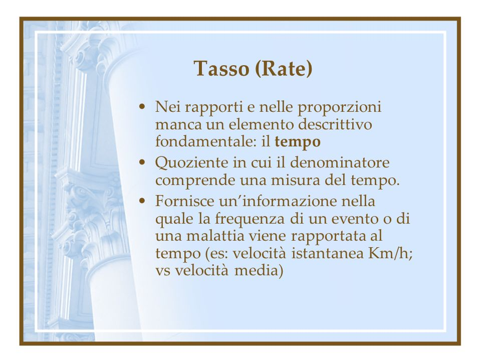 Tasso (Rate) Nei rapporti e nelle proporzioni manca un elemento descrittivo fondamentale: il tempo.