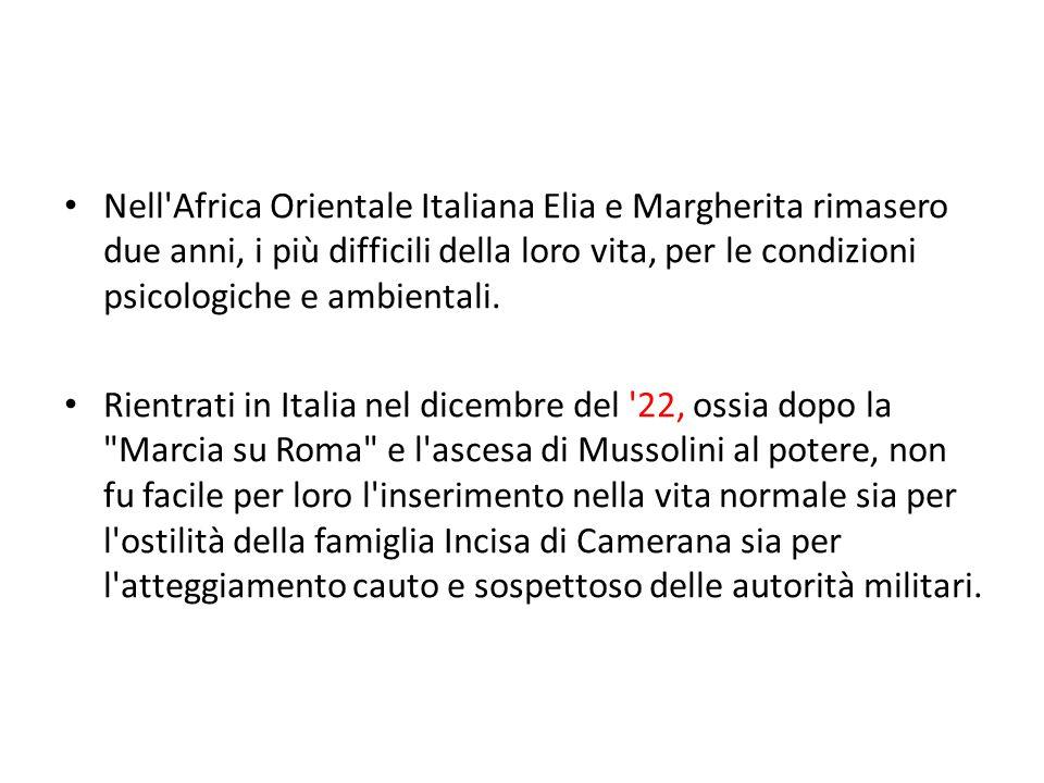 Nell Africa Orientale Italiana Elia e Margherita rimasero due anni, i più difficili della loro vita, per le condizioni psicologiche e ambientali.