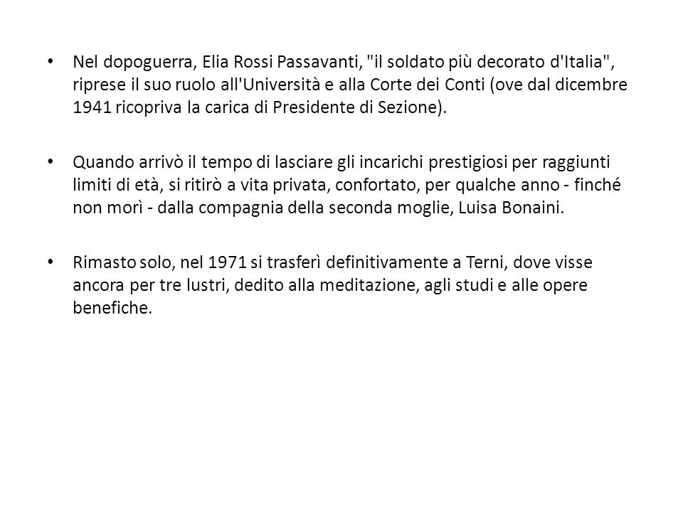 Nel dopoguerra, Elia Rossi Passavanti, il soldato più decorato d Italia , riprese il suo ruolo all Università e alla Corte dei Conti (ove dal dicembre 1941 ricopriva la carica di Presidente di Sezione).