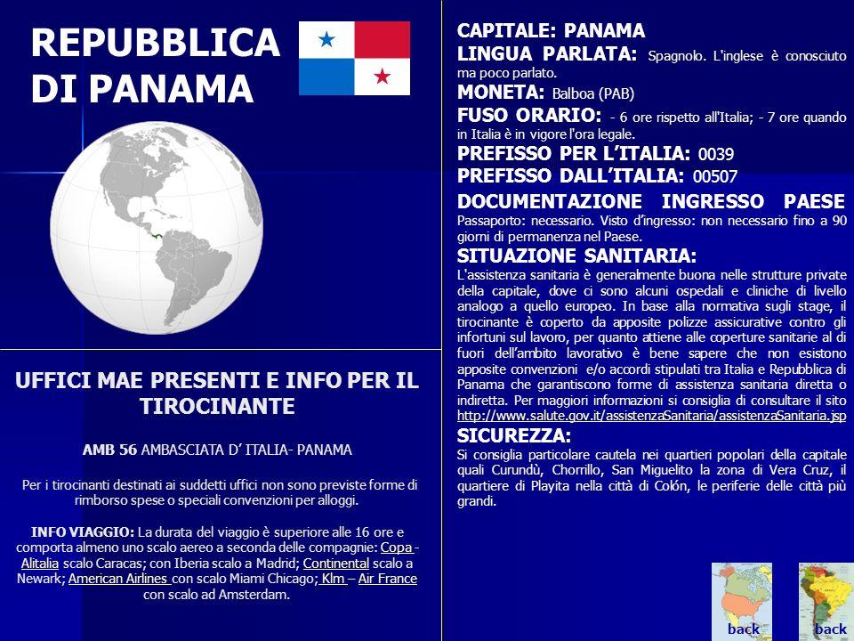 REPUBBLICA DI PANAMA CAPITALE: PANAMA. LINGUA PARLATA: Spagnolo. L inglese è conosciuto ma poco parlato.