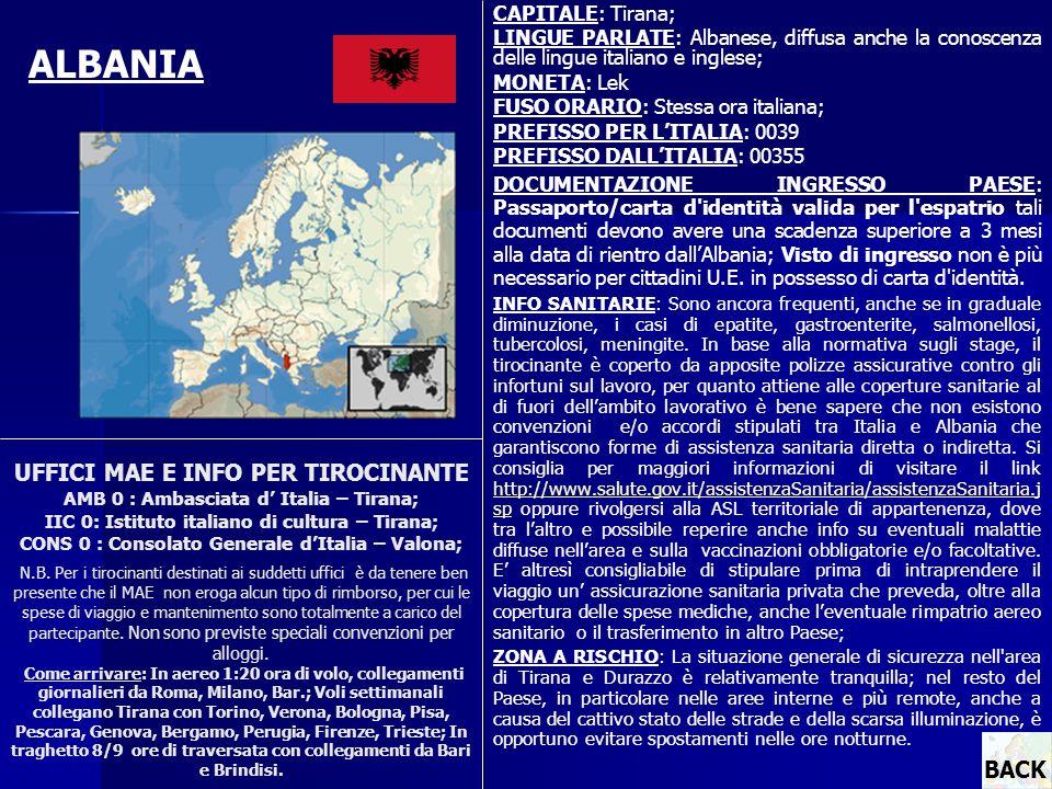 CAPITALE: Tirana; LINGUE PARLATE: Albanese, diffusa anche la conoscenza delle lingue italiano e inglese;