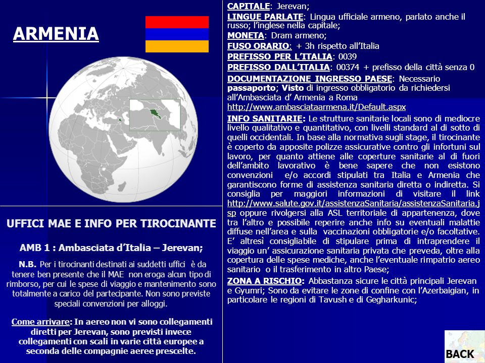CAPITALE: Jerevan; LINGUE PARLATE: Lingua ufficiale armeno, parlato anche il russo; l'inglese nella capitale;