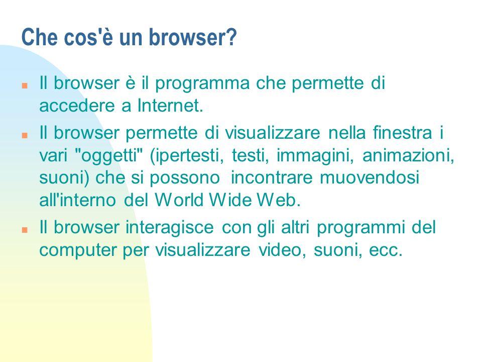 Che cos è un browser Il browser è il programma che permette di accedere a Internet.