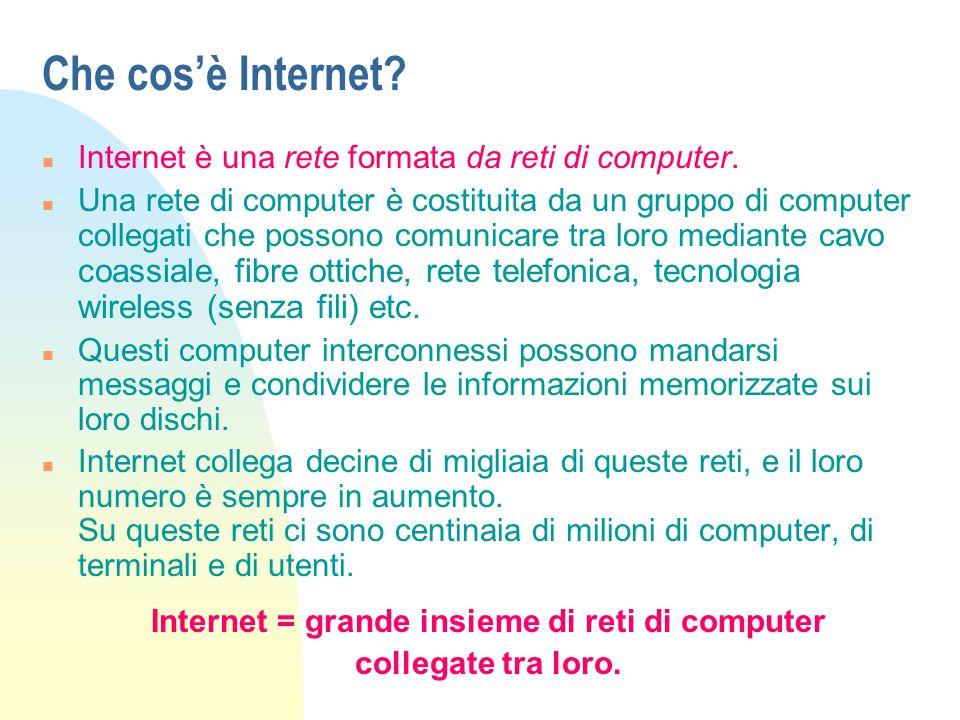 Internet = grande insieme di reti di computer